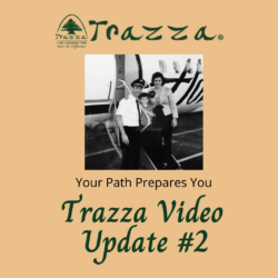 Trazza Video Update # 2 Your Path Prepares You