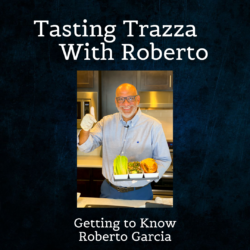 Tasting Trazza With Roberto - Getting to Know Roberto Garcia
