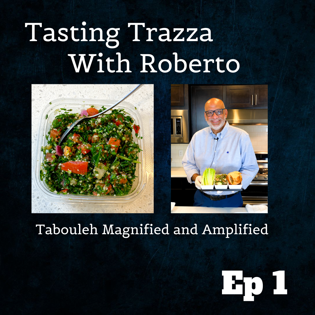 Tasting Trazza With Roberto - Episode 1 Tabouleh Magnified and Amplified