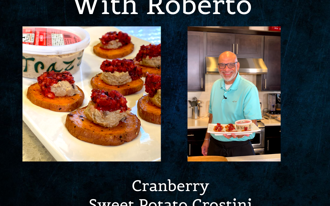 Cranberry Sweet Potato Crostini – Tasting Trazza With Roberto Episode 7
